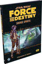 Star Wars Force & Destiny: Savage Spirits - A Sourcebook for Seekers